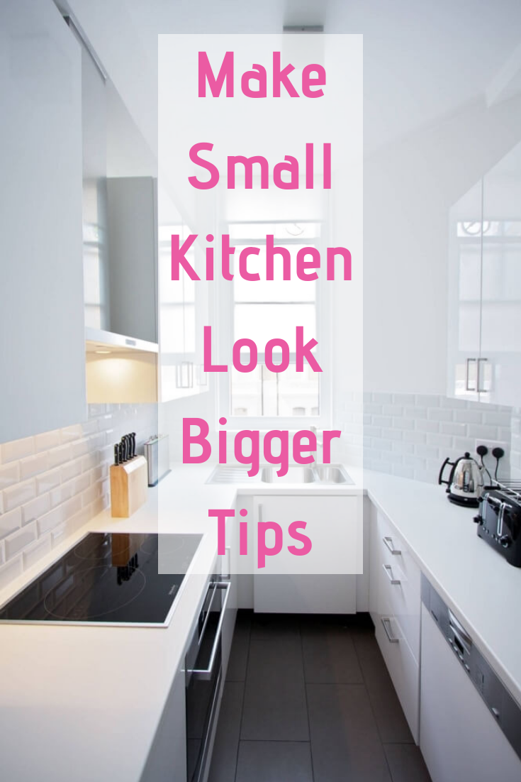 Make Small Kitchen Look Bigger Tips