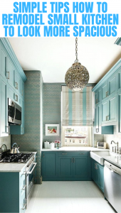 SIMPLE TIPS HOW TO REMODEL SMALL KITCHEN TO LOOK MORE SPACIOUS