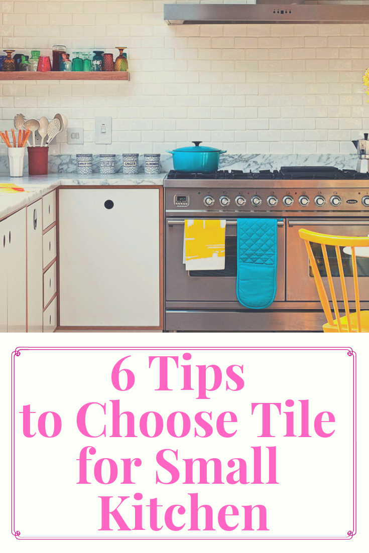 6 Tips to Choose Tile for Small Kitchen