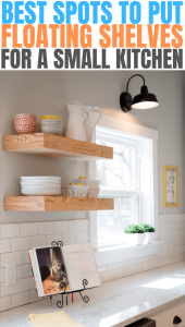 BEST SPOTS TO PUT FLOATING SHELVES FOR A SMALL KITCHEN