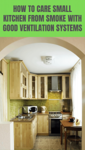 HOW TO CARE SMALL KITCHEN FROM SMOKE WITH GOOD VENTILATION SYSTEMS